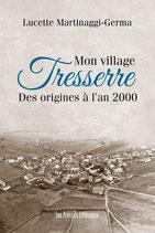 Mon village Tresserre des origines à l'an 2000 - Lucette Martinaggi-Germa