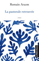 La pastorale retrouvée - Romain Arazm