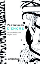 Particules d'encre - Sabrina Ambre Biller / Virginia Mons
