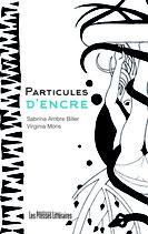 Particules d'encre - Sabrina Ambre Biller / Virginia Mons