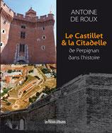 Le Castillet & la Citadelle de Perpignan dans l'histoire - Antoine de Roux