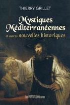 Mystiques Méditerranéennes et autres nouvelles historiques - Thierry Grillet