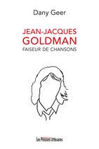 Jean-Jacques Goldman Faiseur de chansons - Dany Geer