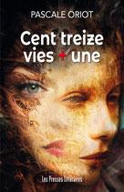 Cent treize vies + une - Pascale Oriot