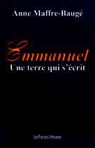 Emmanuel Une terre qui s'écrit - Anne Maffre-Baugé