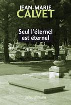 Seul l'éternel est éternel - Jean-Marie Calvet