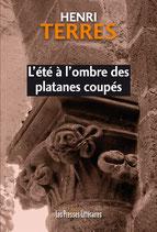 L'été à l'ombre des platanes coupés - Henri Terres