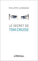 Le secret de Tom Cruise - Philippe Legrand