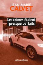 Les crimes étaient presque parfaits - Jean-Marie Calvet