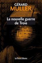 La nouvelle guerre de Troie - Gérard Muller