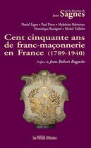 Cent cinquante ans de franc-maçonnerie en France (1789-1940) - Sous la direction de Jean Sagnes