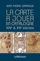La carte à jouer en Catalogne XIVe et XVe siècles - Jean-Pierre Garrigue
