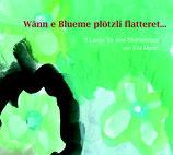 Wenn e Blumen plötzli flatteret... 9 Lieder für eine Blumenstadt von Eva Marlin erschienen 2013 im Zytglogge Verlag ZYT 4948
