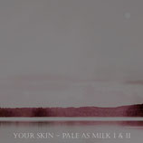 "Lovesilkpalemilk - ""Your skin- pale as milk I & II"""