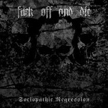 "Fuck Off and Die! - ""Sociopathic Regression"""