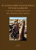 IL SANTUARIO PALEOLITICO DI HAR KARKOM e il succedersi di culti nel deserto del Negev - ATELIER MONOGRAFIE XVI - LANGUAGE: ITALIAN