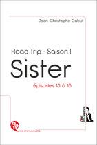SISTER - ROAD TRIP - Saison 1 - Episodes 13 à 16
