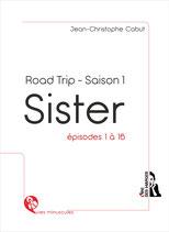 SISTER - ROAD TRIP - Saison 1 - Episodes 1 à 16 / ePUB ou MOBI