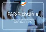PAR-Richtlinie – Plötzlich alles anders – oder doch nicht? Chancen der neuen Richtlinie (Inkrafttreten: 01.07.2021)