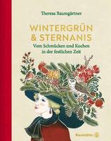 Wintergrün und Sternanis - Vom Schmücken und Kochen in der festlichen Zeit