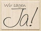 """Holzstempel """"Wir sagen JA"""""""