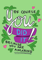 Of course You did it! Because you are amazing.