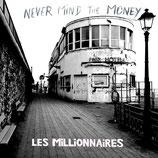 Les Millionnaires - Never Mind The Money