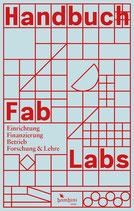 Handbuch Fab Labs: Einrichtung, Finanzierung, Betrieb, Forschung & Lehre