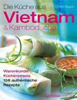 Ghillie Basan: Die Küche aus Vietnam & Kambodscha: Warenkunde - Küchenpraxis. 158 authentische Rezepte