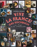Stéphane Reynaud: Vive la France! Das Kochbuch - 299 Rezepte aus dem Schlemmerparadies