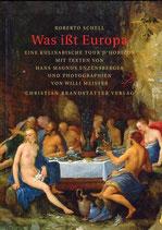 Schell, Roberto: Was ißt Europa? Eine kulinarische Tour d'Horizon