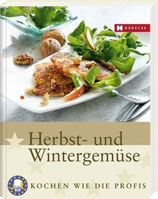 Herbst- und Wintergemüse: Kochen wie die Profis, Sterneküche für zuhause