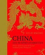 Kylie Kwong: China. Die 88 Köstlichkeiten - Meine kulinarische Reise mit authentischen Rezepten
