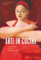 van der Scheer, Wiebke; Mijer, Margré: Arte in Cucina - 33 Künstler und ihre 73 Lieblingsrezepte