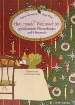 Regina Schneider; Birgit Hackl: Homemade Weihnachten: 99 kulinarische Überraschungen und 4 Festmenüs