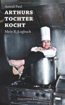 Astrid Paul: Arthurs Tochter kocht: Mein B_Logbuch