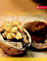 Bänziger, Erica:   Das goldene Buch der Walnuss (MÄNGELEXEMPLAR)