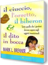 Il ciuccio, l'orsetto, il biberon e il dito in bocca - Mark Brenner