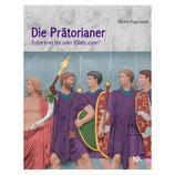 Die Prätorianer - Folterknechte oder Elitetruppe?