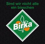 """T Shirt """"Sind wir nicht alle ein bißchen Birka"""""""