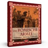 Die römische Armee - Organisation. Ausrüstung. Eroberungen