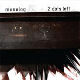 Monolog – 2 Dots Left