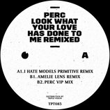 Perc – Look What Your Love Has Done To Me Remixed