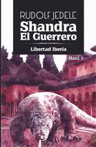 Shandra el Guerrero - Band 05: Libertad Iberia