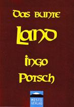 Das bunte Land - INGO POTSCH