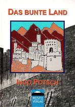 Das bunte Land (Neuauflage Illustriert) - INGO POTSCH