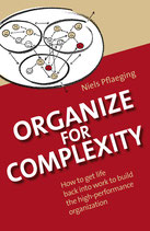 Organize for Complexity: How to Get Life Back Into Work to Build the High-Performance Organization (2nd Ed.)