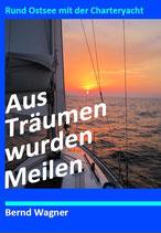 """""""AUS TRÄUMEN WURDEN MEILEN"""", Paperback, 276 Seiten, 35 Farbfotos, mit Häfen und Ankerplätzen - BoD-Verlag Norderstedt - ISBN: 978-3-7347-4176-0"""