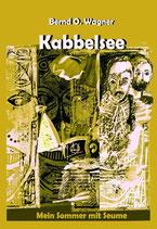 """Kabbelsee"", Paperback, 200 Seiten, 10 Grafiken - BoD-Verlag Norderstedt - ISBN: 978-3-7392-1234-0"