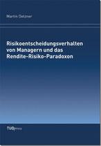 Risikoentscheidungsverhalten von Managern und das Rendite-Risiko-Paradoxon